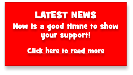 LATEST NEWS Now is a good timne to show your support!  Click here to read more